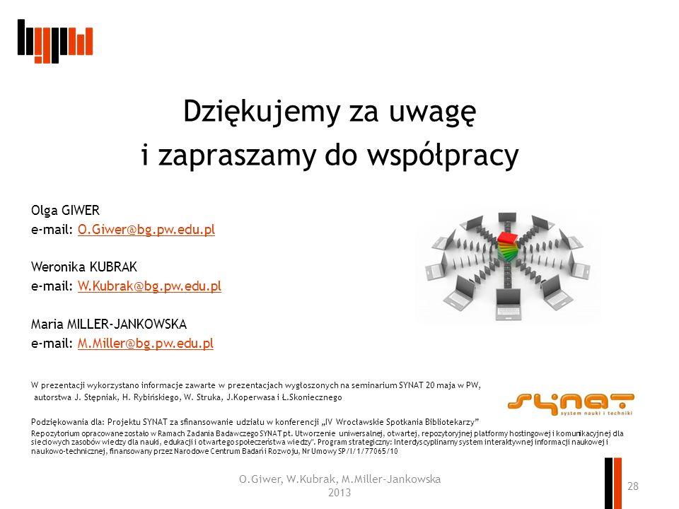 Dziękujemy za uwagę i zapraszamy do współpracy Olga GIWER e-mail: O.Giwer@bg.pw.edu.plO.Giwer@bg.pw.edu.pl Weronika KUBRAK e-mail: W.Kubrak@bg.pw.edu.