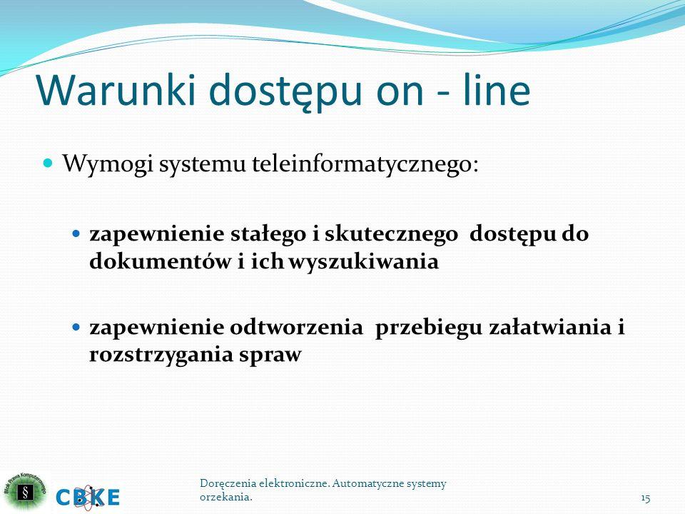 Warunki dostępu on - line Wymogi systemu teleinformatycznego: zapewnienie stałego i skutecznego dostępu do dokumentów i ich wyszukiwania zapewnienie o