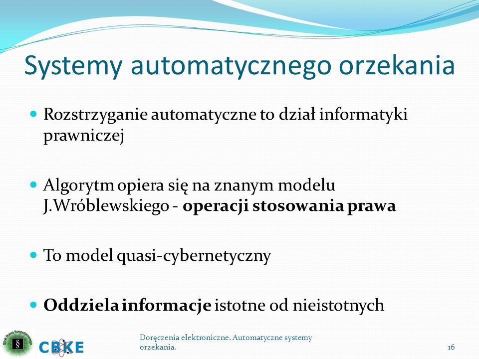 Systemy automatycznego orzekania Rozstrzyganie automatyczne to dział informatyki prawniczej Algorytm opiera się na znanym modelu J.Wróblewskiego - ope