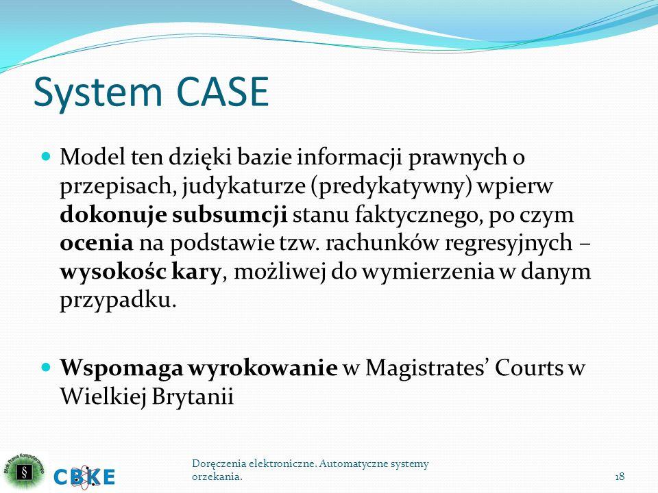 System CASE Model ten dzięki bazie informacji prawnych o przepisach, judykaturze (predykatywny) wpierw dokonuje subsumcji stanu faktycznego, po czym o