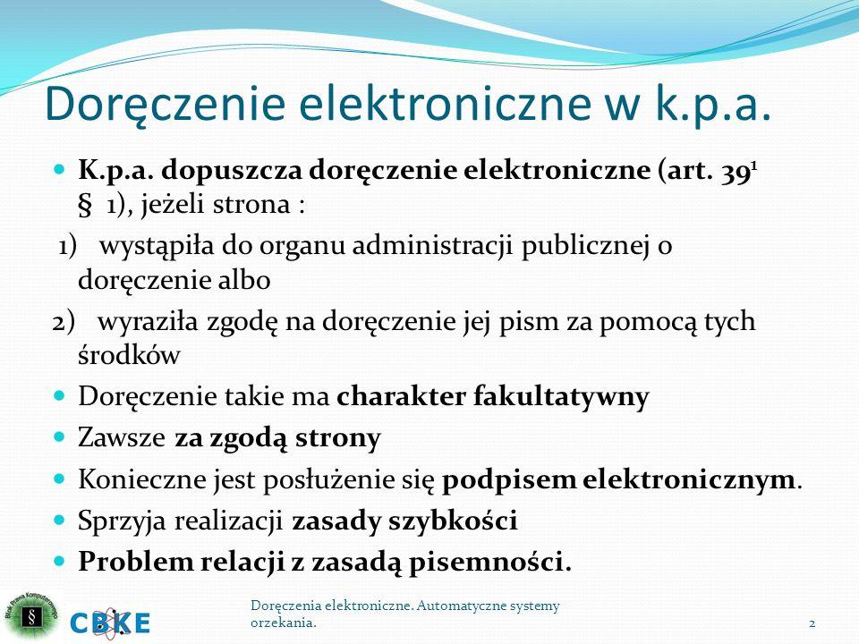 Doręczenie elektroniczne w k.p.a. K.p.a. dopuszcza doręczenie elektroniczne (art. 39 1 § 1), jeżeli strona : 1) wystąpiła do organu administracji publ