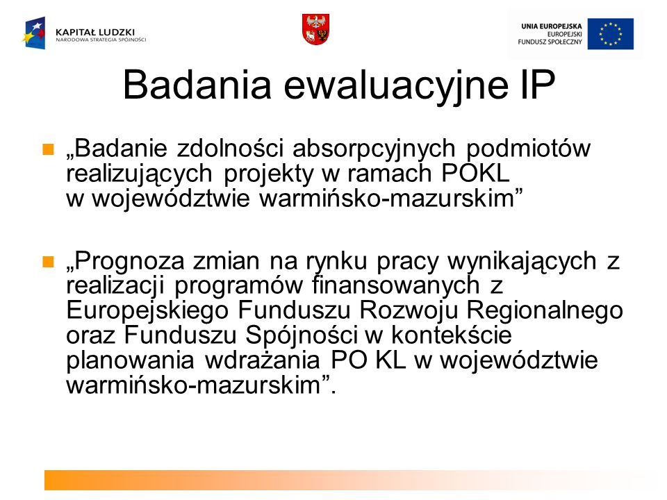 Badanie zdolności absorpcyjnych podmiotów realizujących projekty w ramach POKL w województwie warmińsko-mazurskim Lp.Obszar problemowyRekomendacjaWeryfikacja (stan wdrożenia) 1 Małe doświadczenie jednostek oświaty w ubieganiu się i realizowaniu projektów Upowszechnianie informacji o zasadach pisania dobrych wniosków oraz o dobrych praktykach Organizacja spotkań z przedstawicielami i wizyt studyjnych w instytucjach wzorcowych Organizacja szkoleń z zakresu przygotowania i realizacji projektów dla obecnych i przyszłych beneficjentów (ROEFS) Zamieszczanie wskazówek na www.efs.warmia.mazury.pl w zakładce FAQ-pytania i odpowiedzi Biuletyn PO KL (dobre praktyki) ROEFSy (wsparcie merytoryczne KOEFS, dostęp do Bazy Wiedzy, RIGR) Zadania ROEFS (informowanie HELP DESK, szkolenia, doradztwo, Jednost.