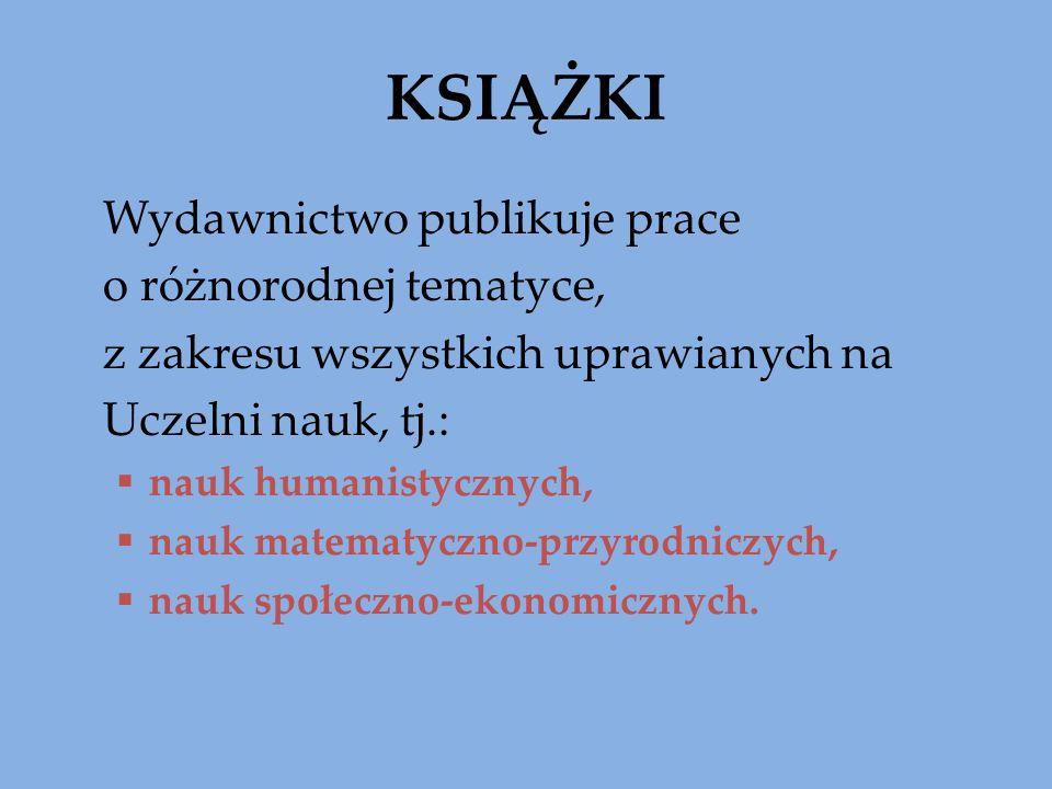 KSIĄŻKI Wydawnictwo publikuje prace o różnorodnej tematyce, z zakresu wszystkich uprawianych na Uczelni nauk, tj.: nauk humanistycznych, nauk matematy