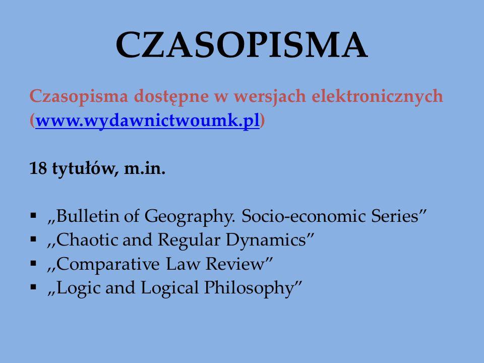 CZASOPISMA Czasopisma dostępne w wersjach elektronicznych (www.wydawnictwoumk.pl)www.wydawnictwoumk.pl 18 tytułów, m.in. Bulletin of Geography. Socio-