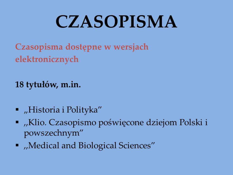 CZASOPISMA Czasopisma dostępne w wersjach elektronicznych 18 tytułów, m.in. Historia i Polityka,,Klio. Czasopismo poświęcone dziejom Polski i powszech