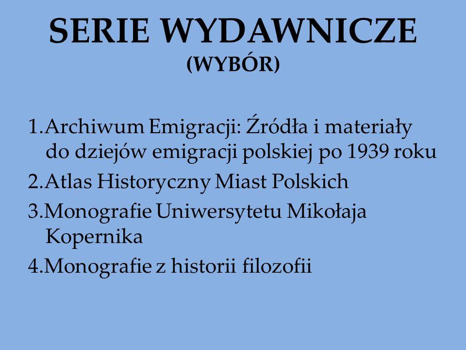 SERIE WYDAWNICZE (WYBÓR) 1.Archiwum Emigracji: Źródła i materiały do dziejów emigracji polskiej po 1939 roku 2.Atlas Historyczny Miast Polskich 3.Mono
