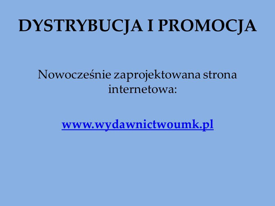 DYSTRYBUCJA I PROMOCJA Nowocześnie zaprojektowana strona internetowa: www.wydawnictwoumk.pl