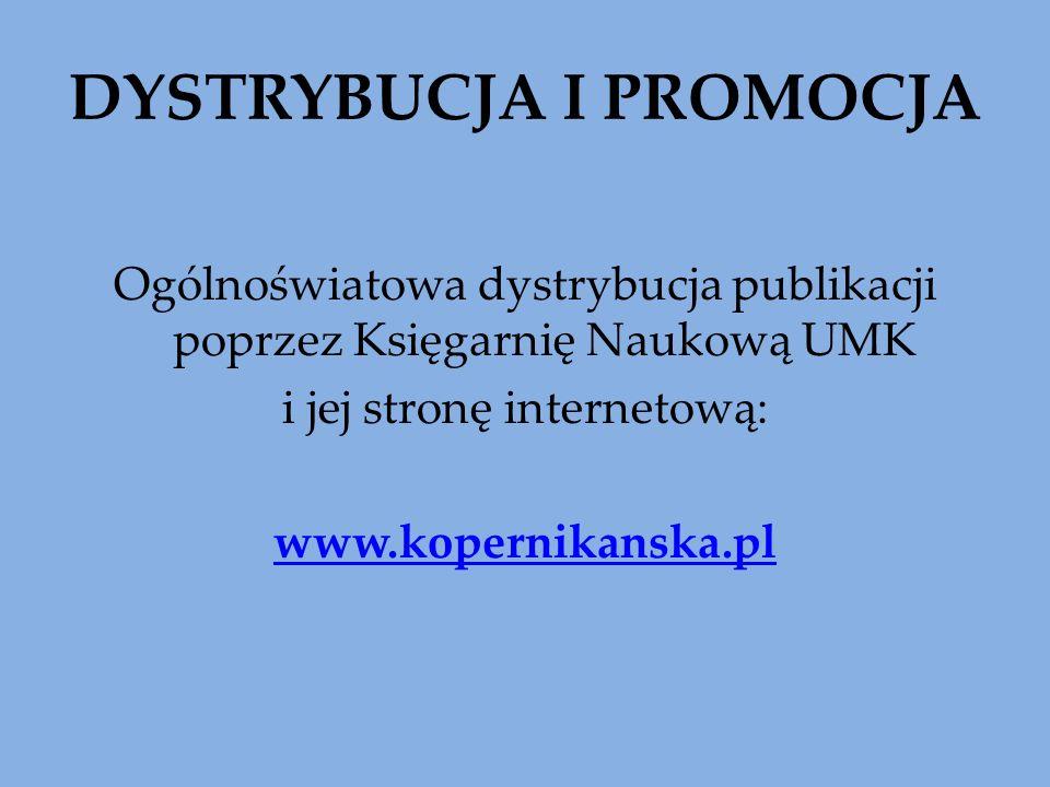 Ogólnoświatowa dystrybucja publikacji poprzez Księgarnię Naukową UMK i jej stronę internetową: www.kopernikanska.pl