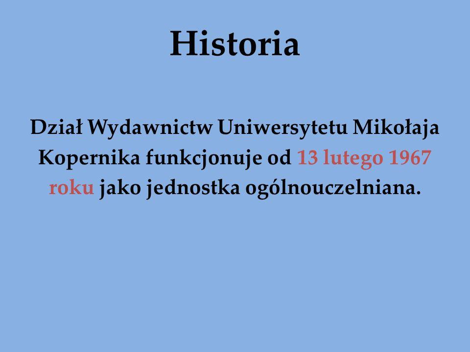 Historia Dział Wydawnictw Uniwersytetu Mikołaja Kopernika funkcjonuje od 13 lutego 1967 roku jako jednostka ogólnouczelniana.