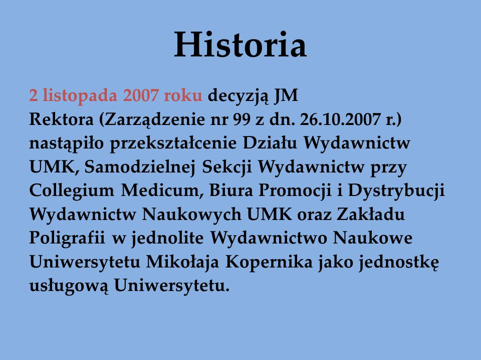 Historia 2 listopada 2007 roku decyzją JM Rektora (Zarządzenie nr 99 z dn. 26.10.2007 r.) nastąpiło przekształcenie Działu Wydawnictw UMK, Samodzielne