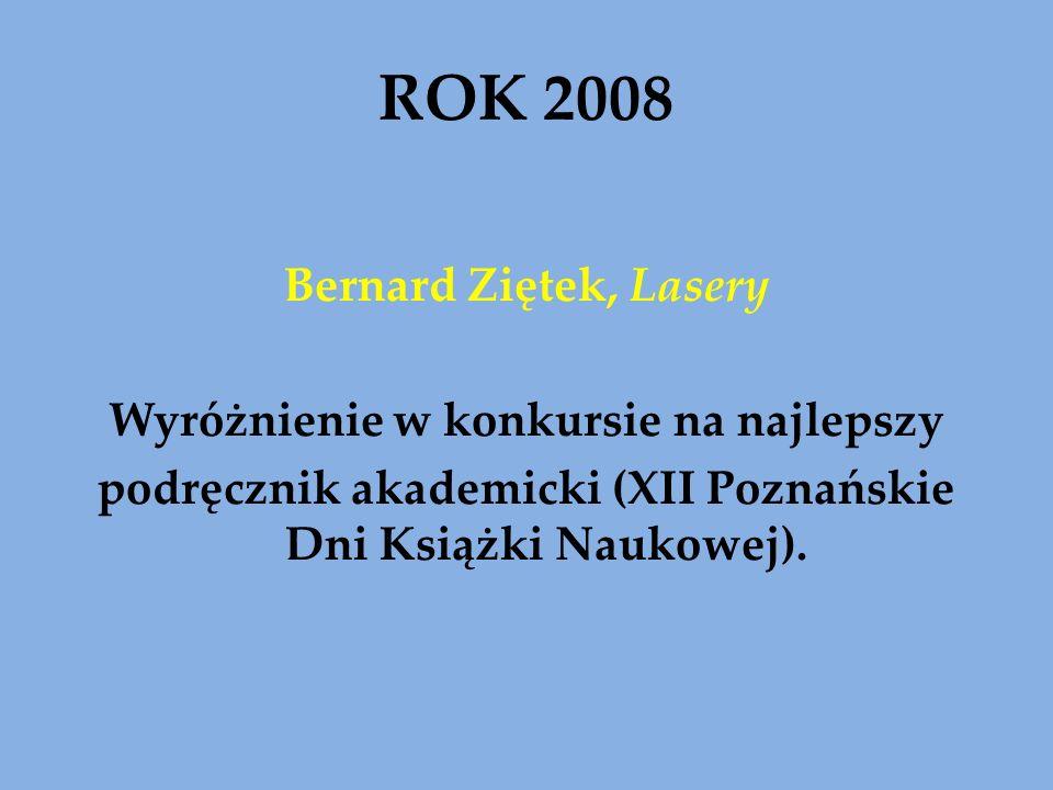 ROK 2008 Bernard Ziętek, Lasery Wyróżnienie w konkursie na najlepszy podręcznik akademicki (XII Poznańskie Dni Książki Naukowej).