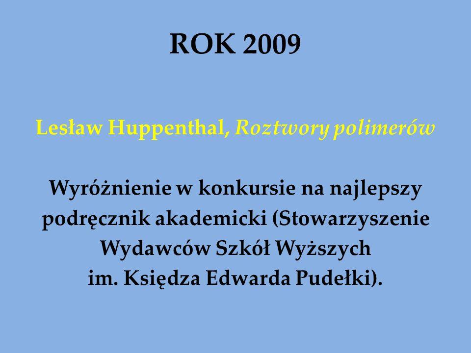 ROK 2009 Lesław Huppenthal, Roztwory polimerów Wyróżnienie w konkursie na najlepszy podręcznik akademicki (Stowarzyszenie Wydawców Szkół Wyższych im.
