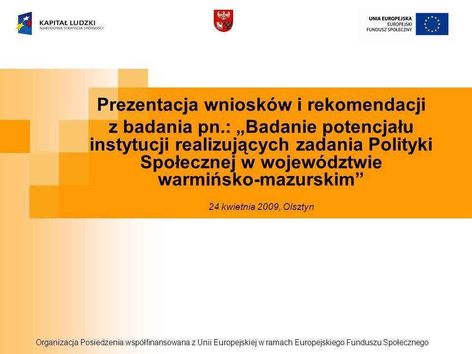 Prezentacja wniosków i rekomendacji z badania pn.: Badanie potencjału instytucji realizujących zadania Polityki Społecznej w województwie warmińsko-ma