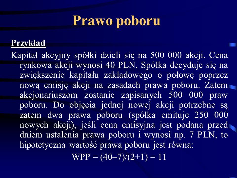 Przykład Kapitał akcyjny spółki dzieli się na 500 000 akcji. Cena rynkowa akcji wynosi 40 PLN. Spółka decyduje się na zwiększenie kapitału zakładowego