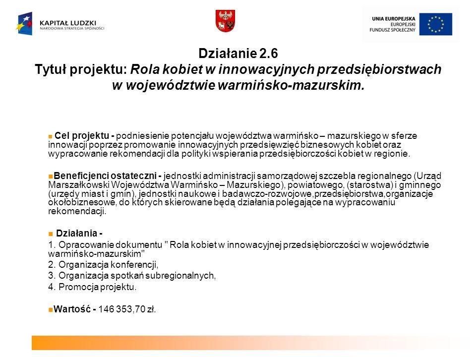 Działanie 2.6 Tytuł projektu: Rola kobiet w innowacyjnych przedsiębiorstwach w województwie warmińsko-mazurskim. Cel projektu - podniesienie potencjał