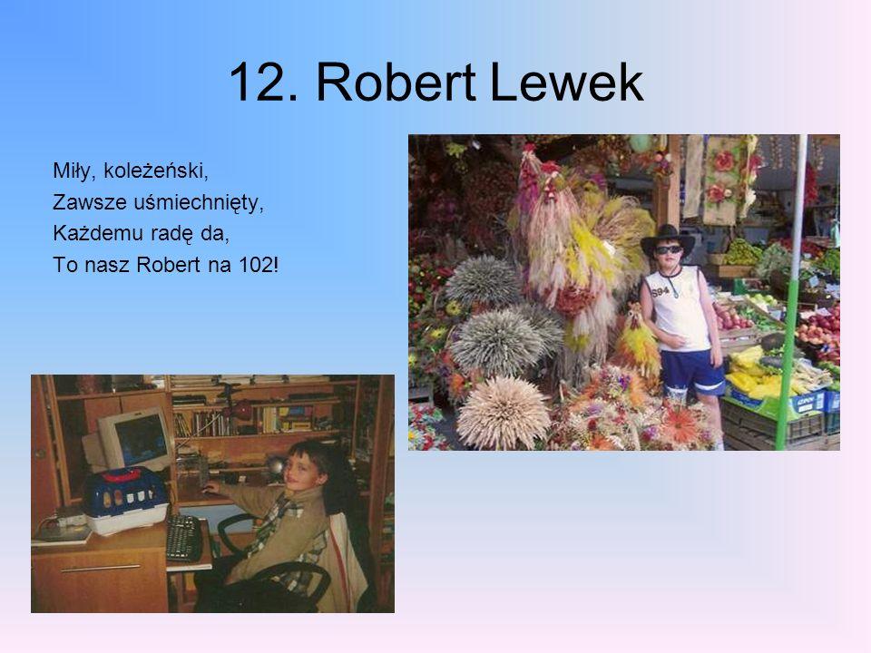 12. Robert Lewek Miły, koleżeński, Zawsze uśmiechnięty, Każdemu radę da, To nasz Robert na 102!