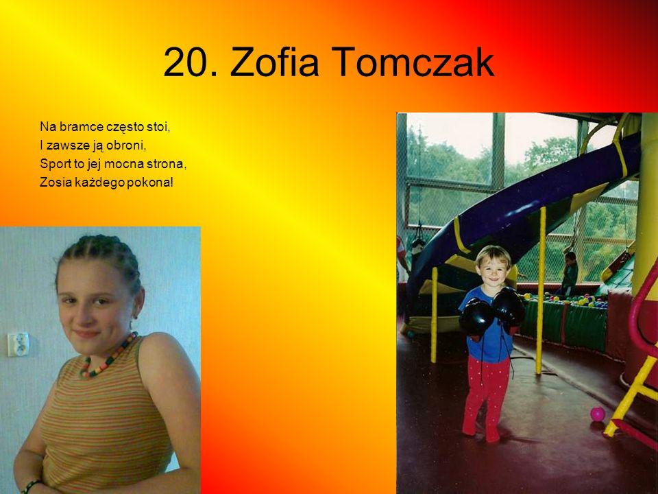 20. Zofia Tomczak Na bramce często stoi, I zawsze ją obroni, Sport to jej mocna strona, Zosia każdego pokona!