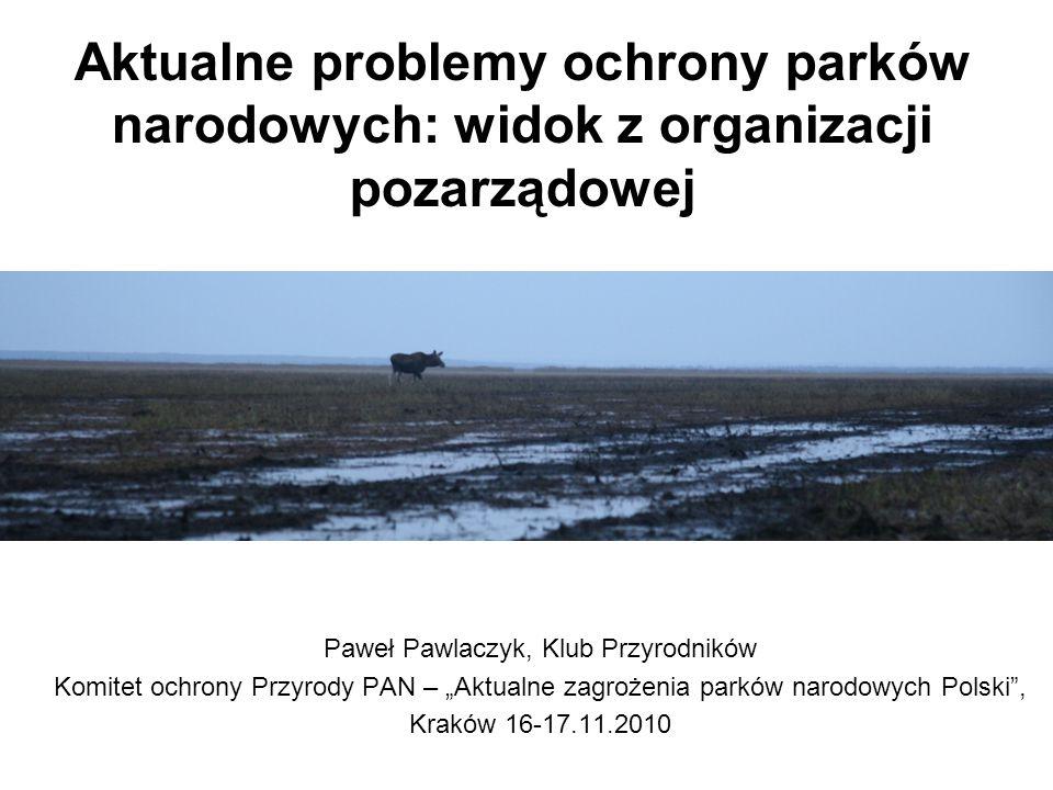 Aktualne problemy ochrony parków narodowych: widok z organizacji pozarządowej Paweł Pawlaczyk, Klub Przyrodników Komitet ochrony Przyrody PAN – Aktual