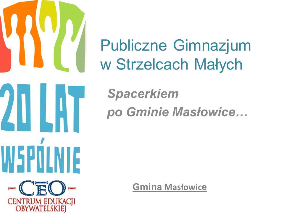 Publiczne Gimnazjum w Strzelcach Małych Spacerkiem po Gminie Masłowice… Gmina Masłowic e