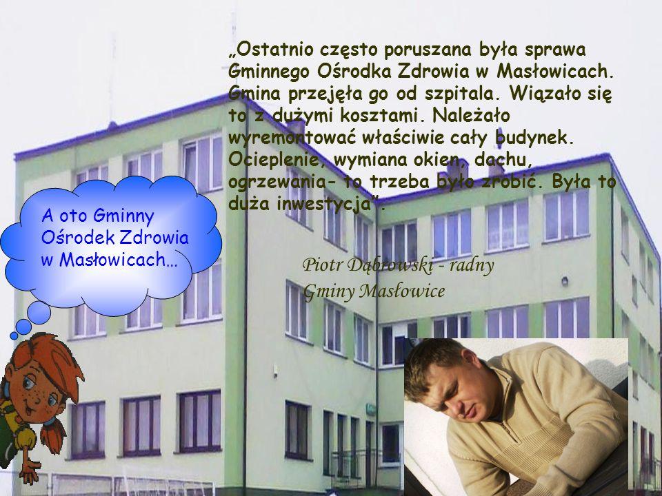 Ostatnio często poruszana była sprawa Gminnego Ośrodka Zdrowia w Masłowicach. Gmina przejęła go od szpitala. Wiązało się to z dużymi kosztami. Należał