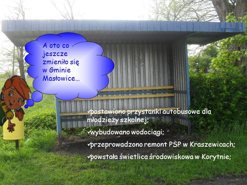 postawiono przystanki autobusowe dla młodzieży szkolnej; wybudowano wodociągi; przeprowadzono remont PSP w Kraszewicach; powstała świetlica środowisko