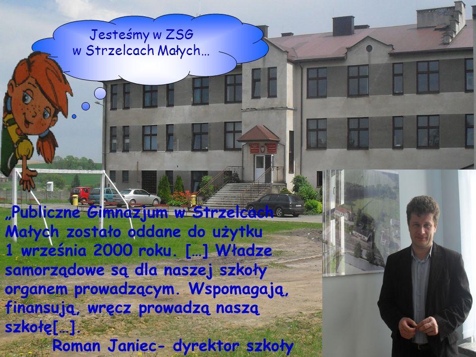 Jesteśmy w ZSG w Strzelcach Małych… Publiczne Gimnazjum w Strzelcach Małych zostało oddane do użytku 1 września 2000 roku. […] Władze samorządowe są d