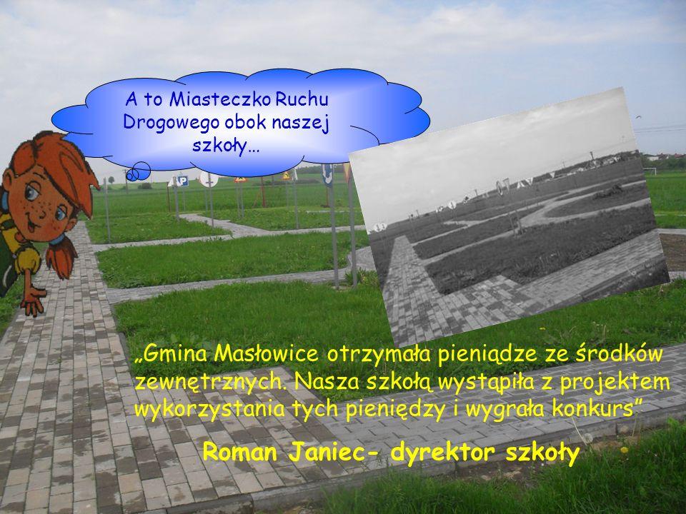 A to Miasteczko Ruchu Drogowego obok naszej szkoły… Gmina Masłowice otrzymała pieniądze ze środków zewnętrznych. Nasza szkołą wystąpiła z projektem wy