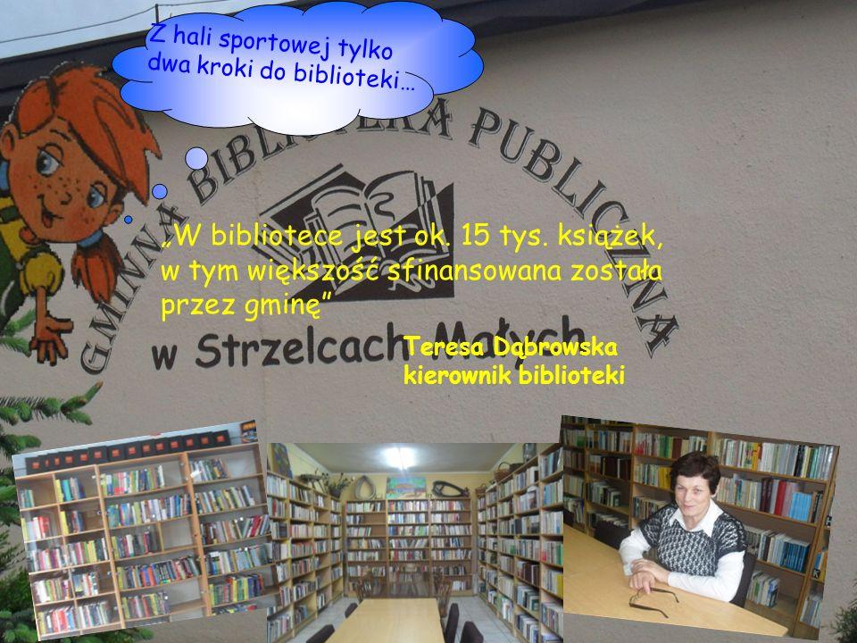 Teresa Dąbrowska kierownik biblioteki Z hali sportowej tylko dwa kroki do biblioteki… W bibliotece jest ok. 15 tys. książek, w tym większość sfinansow