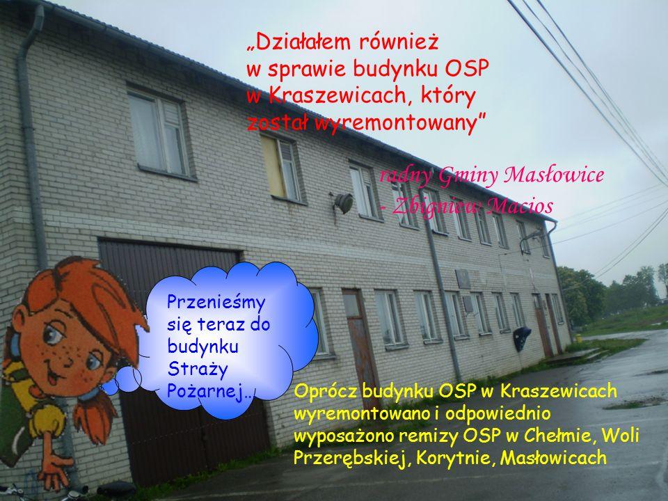Działałem również w sprawie budynku OSP w Kraszewicach, który został wyremontowany radny Gminy Masłowice - Zbigniew Macios Oprócz budynku OSP w Krasze