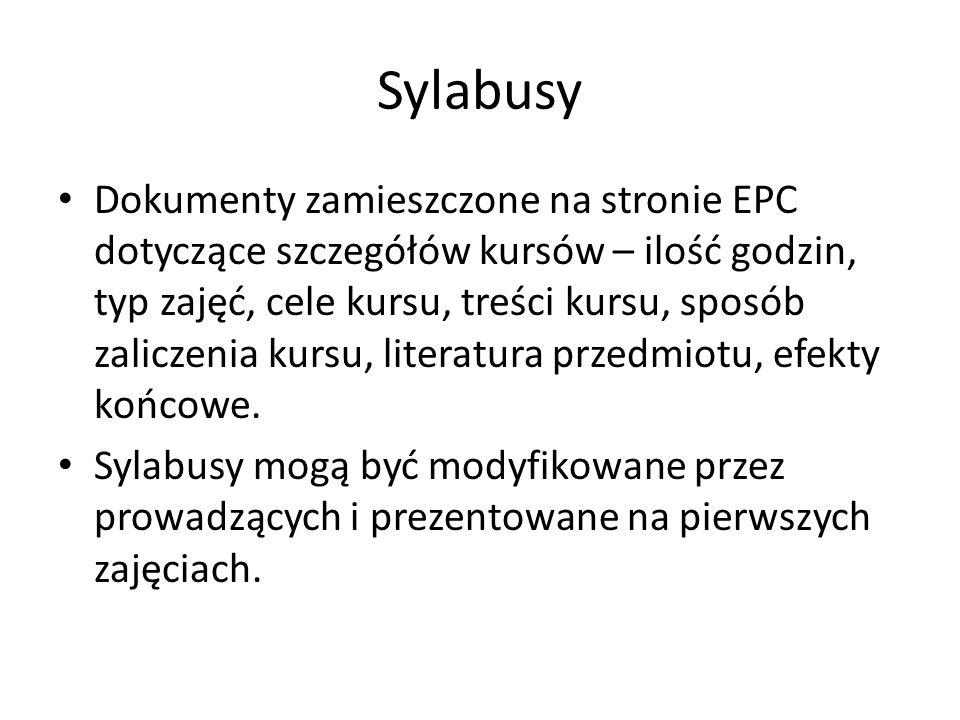 Sylabusy Dokumenty zamieszczone na stronie EPC dotyczące szczegółów kursów – ilość godzin, typ zajęć, cele kursu, treści kursu, sposób zaliczenia kurs