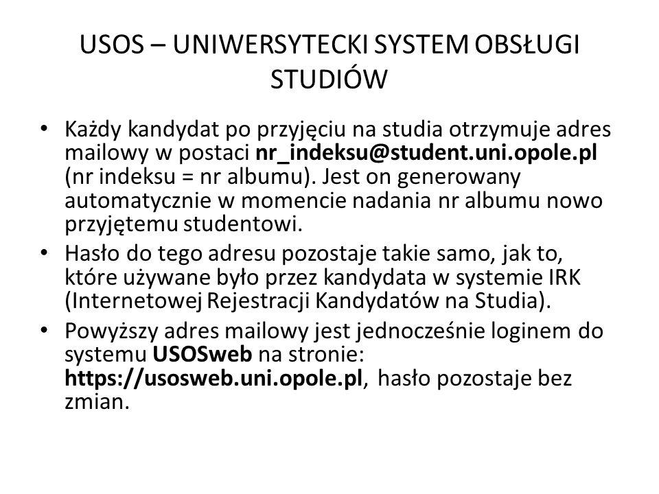 USOS – UNIWERSYTECKI SYSTEM OBSŁUGI STUDIÓW Każdy kandydat po przyjęciu na studia otrzymuje adres mailowy w postaci nr_indeksu@student.uni.opole.pl (n