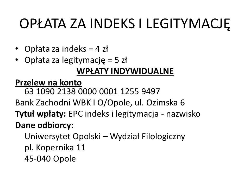 OPŁATA ZA INDEKS I LEGITYMACJĘ Opłata za indeks = 4 zł Opłata za legitymację = 5 zł WPŁATY INDYWIDUALNE Przelew na konto 63 1090 2138 0000 0001 1255 9