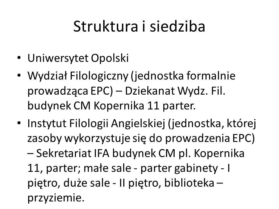 Struktura i siedziba Uniwersytet Opolski Wydział Filologiczny (jednostka formalnie prowadząca EPC) – Dziekanat Wydz. Fil. budynek CM Kopernika 11 part