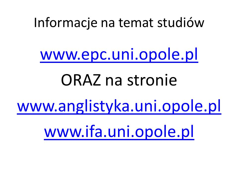 Informacje na temat studiów www.epc.uni.opole.pl ORAZ na stronie www.anglistyka.uni.opole.pl www.ifa.uni.opole.pl