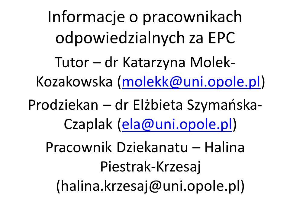 Informacje o pracownikach odpowiedzialnych za EPC Tutor – dr Katarzyna Molek- Kozakowska (molekk@uni.opole.pl)molekk@uni.opole.pl Prodziekan – dr Elżb