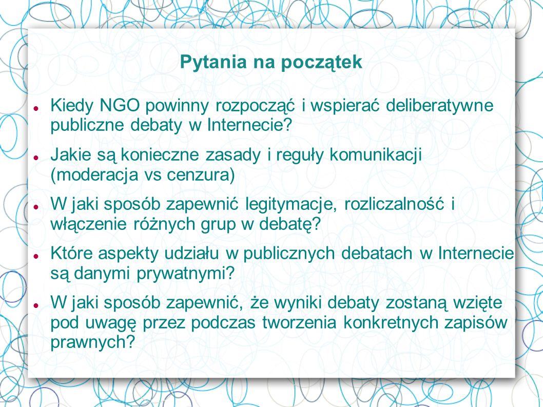 Pytania na początek Kiedy NGO powinny rozpocząć i wspierać deliberatywne publiczne debaty w Internecie.