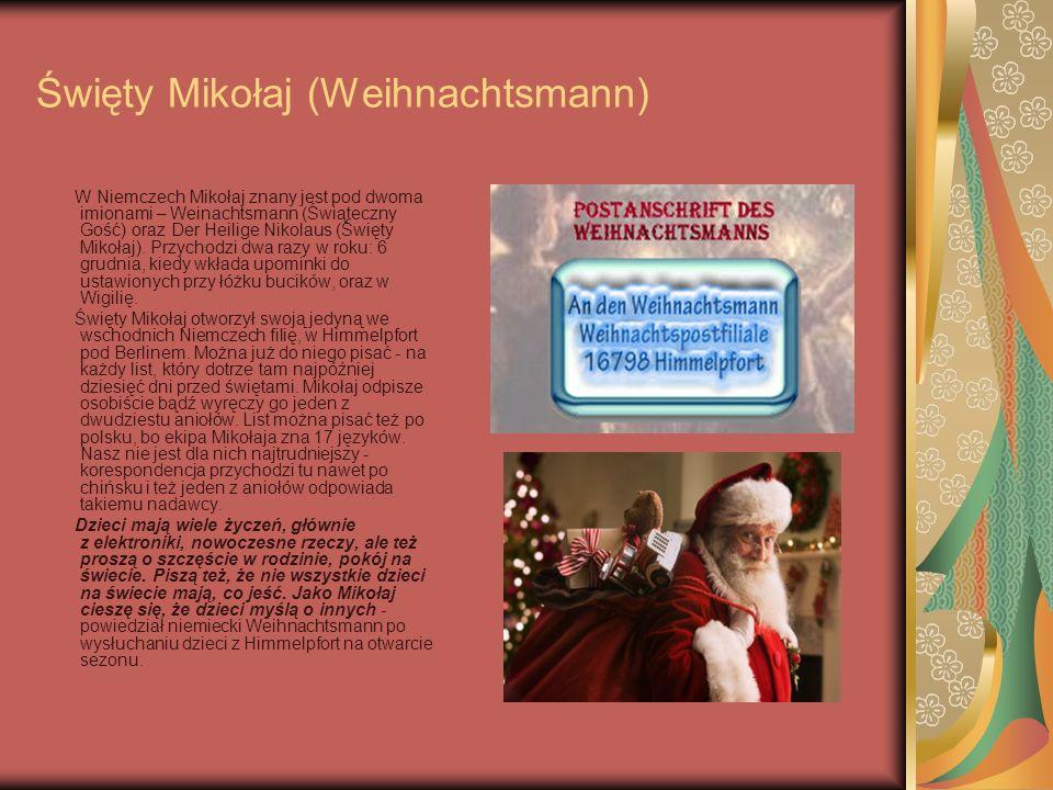 Święty Mikołaj (Weihnachtsmann) W Niemczech Mikołaj znany jest pod dwoma imionami – Weinachtsmann (Świąteczny Gość) oraz Der Heilige Nikolaus (Święty