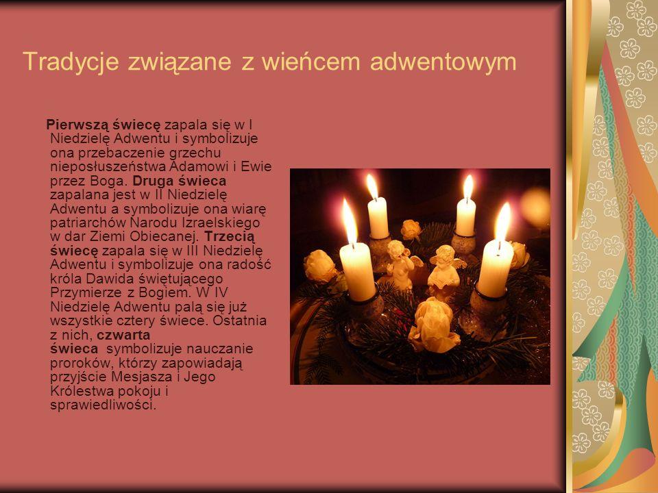 Tradycje związane z wieńcem adwentowym Pierwszą świecę zapala się w I Niedzielę Adwentu i symbolizuje ona przebaczenie grzechu nieposłuszeństwa Adamow