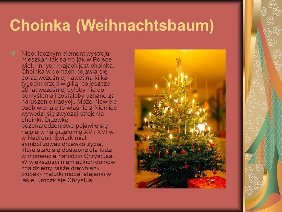 Choinka (Weihnachtsbaum) Nieodłącznym element wystroju mieszkań tak samo jak w Polsce i wielu innych krajach jest choinka. Choinka w domach pojawia si