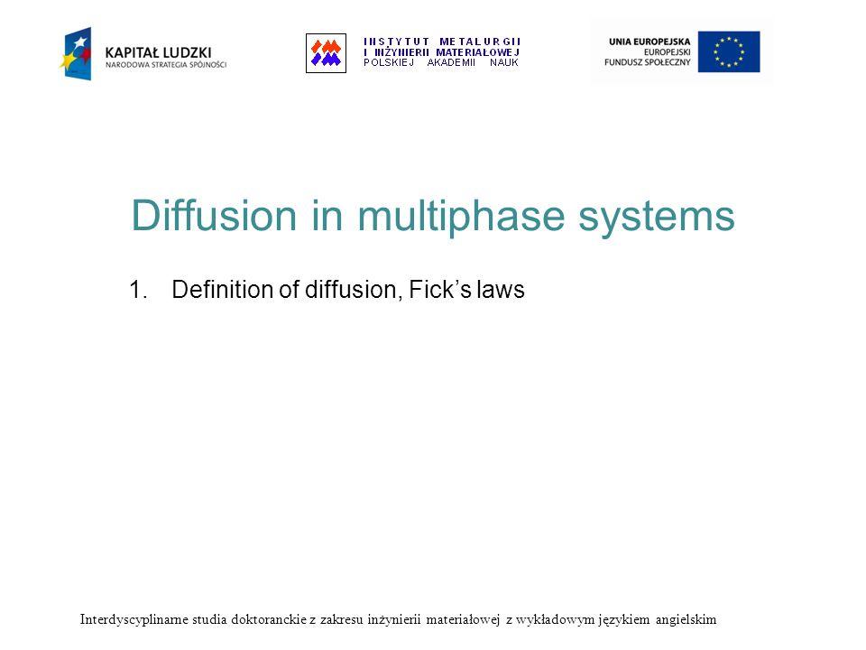 Diffusion in multiphase systems 1.Definition of diffusion, Ficks laws Interdyscyplinarne studia doktoranckie z zakresu inżynierii materiałowej z wykła