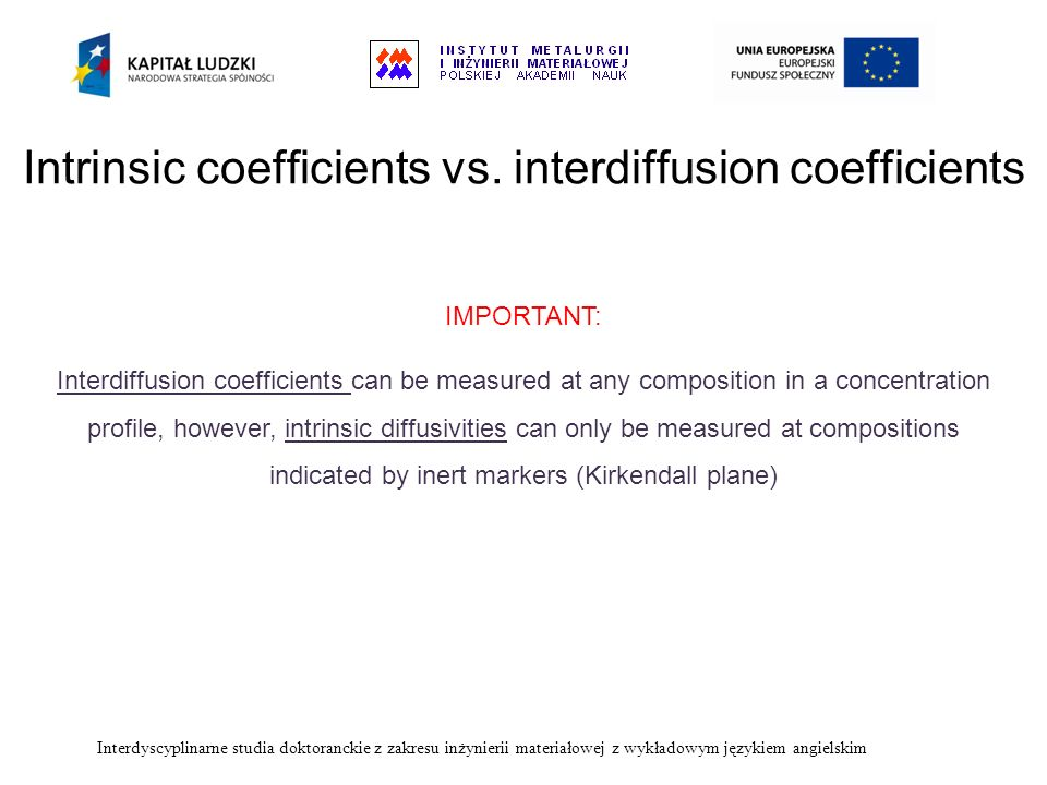 Intrinsic coefficients vs. interdiffusion coefficients Interdiffusion coefficients can be measured at any composition in a concentration profile, howe