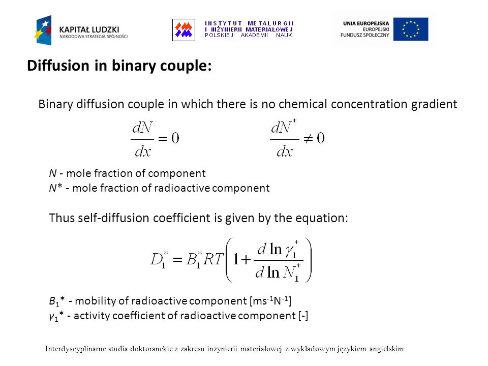 Binary diffusion couple in which there is no chemical concentration gradient N - mole fraction of component N* - mole fraction of radioactive componen