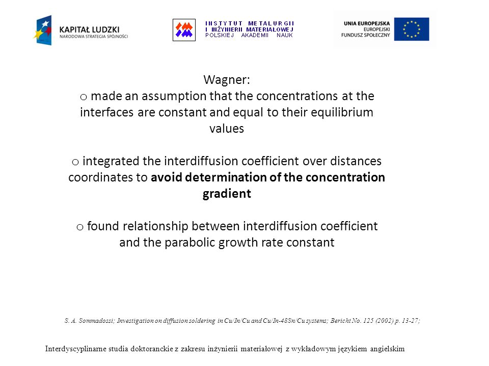 Wagner: o made an assumption that the concentrations at the interfaces are constant and equal to their equilibrium values o integrated the interdiffus