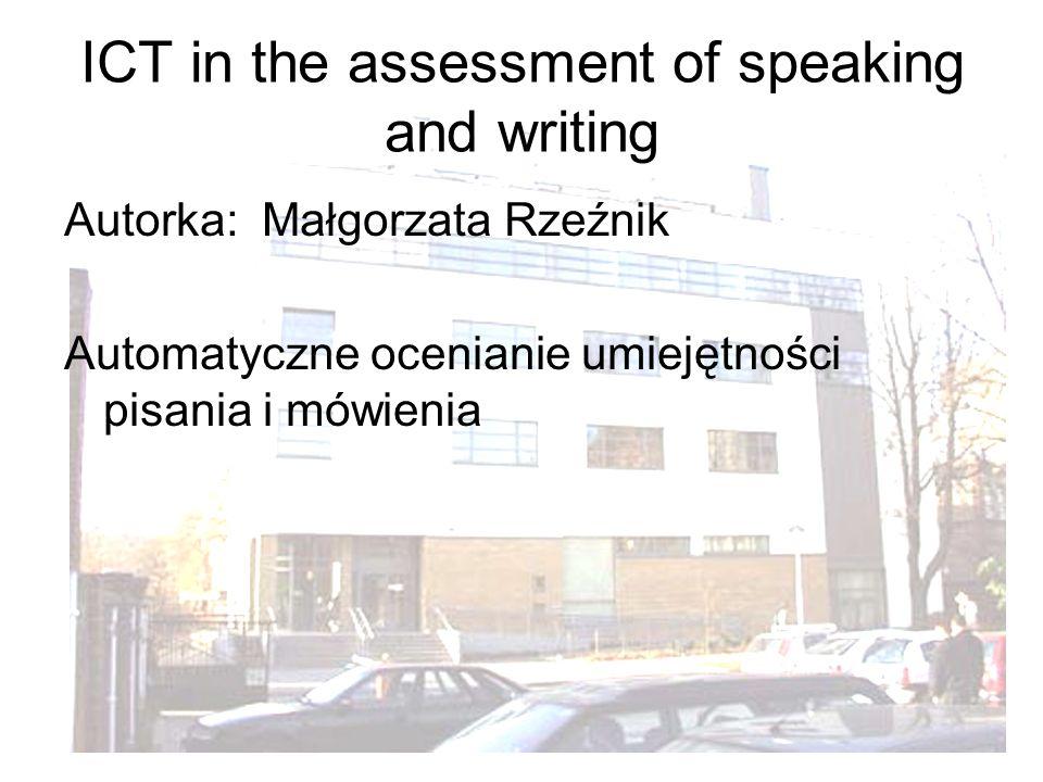 1 ICT in the assessment of speaking and writing Autorka: Małgorzata Rzeźnik Automatyczne ocenianie umiejętności pisania i mówienia