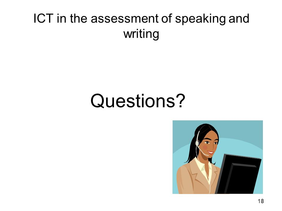 18 ICT in the assessment of speaking and writing Questions?
