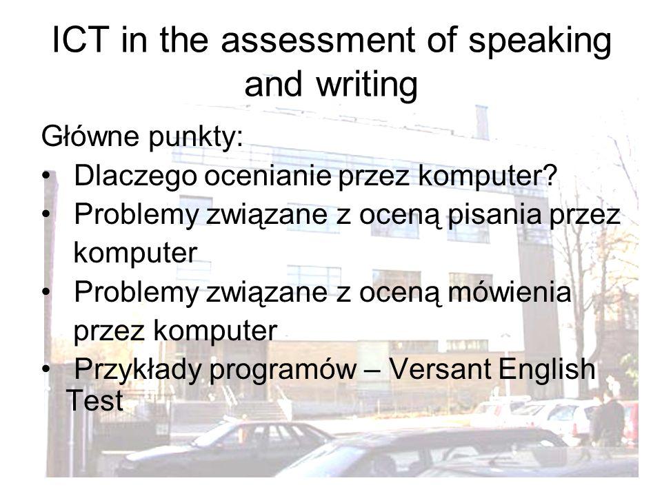 2 ICT in the assessment of speaking and writing Główne punkty: Dlaczego ocenianie przez komputer.