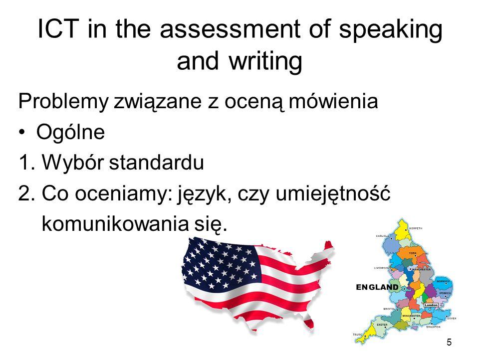 6 ICT in the assessment of speaking and writing Problemy związane z oceną mówienia Związane z wykorzystaniem ICT: 1.
