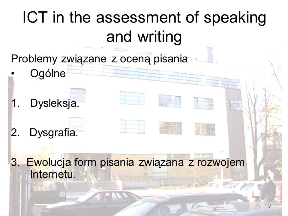 8 ICT in the assessment of speaking and writing Problemy związane z oceną pisania Związane z wykorzystaniem ICT 1.Statystyczna analiza i ocena – ortografia (BrE vs.