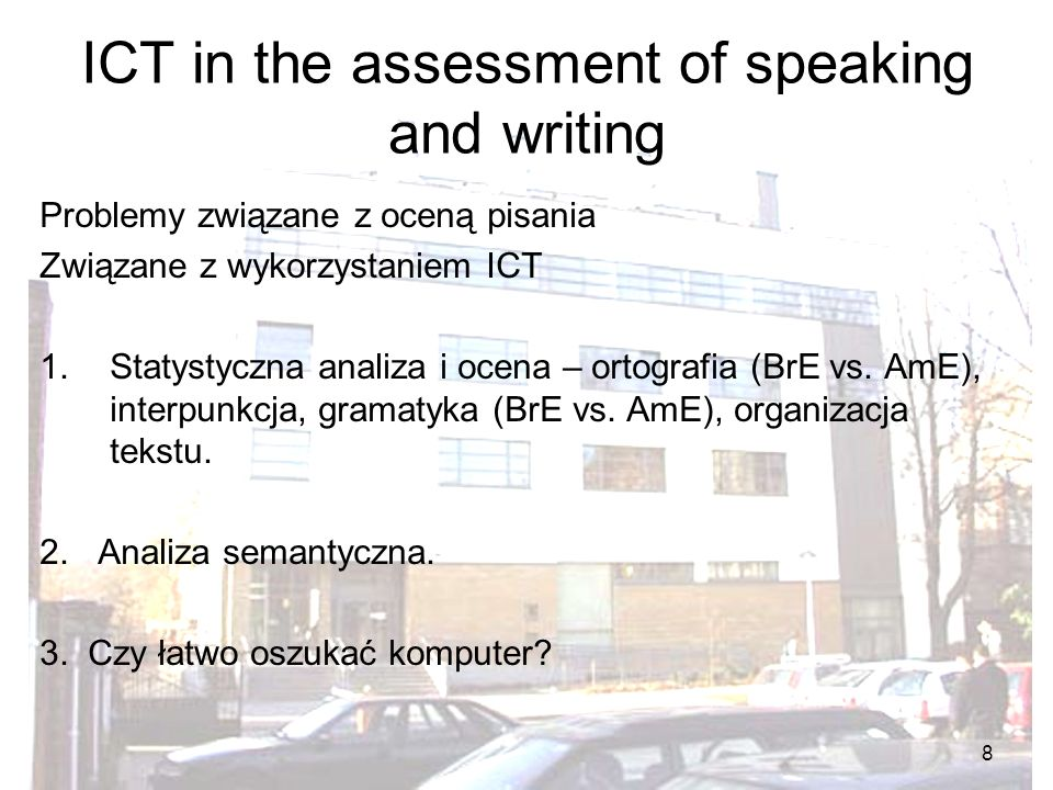 8 ICT in the assessment of speaking and writing Problemy związane z oceną pisania Związane z wykorzystaniem ICT 1.Statystyczna analiza i ocena – ortografia (BrE vs.