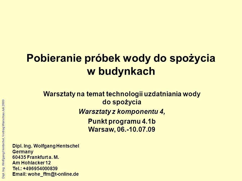 Dipl. Ing. Wolfgang Hentschel, Vortrag Warschau Juli 2009 Pobieranie próbek wody do spożycia w budynkach Dipl. Ing. Wolfgang Hentschel Germany 60435 F